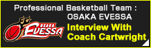 OSAKA EVESSA(Interview With Coach Cartwright)